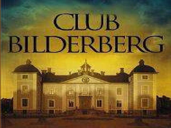 Club De Bilderberg Y       Sus Objetivos             Había un solo gobierno planetario con un único  mercado globalizado...
