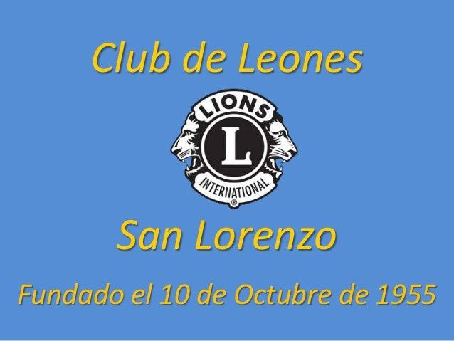 Club de Leones d  San Lorenzo Fundado el 10 de Octubre de 1955