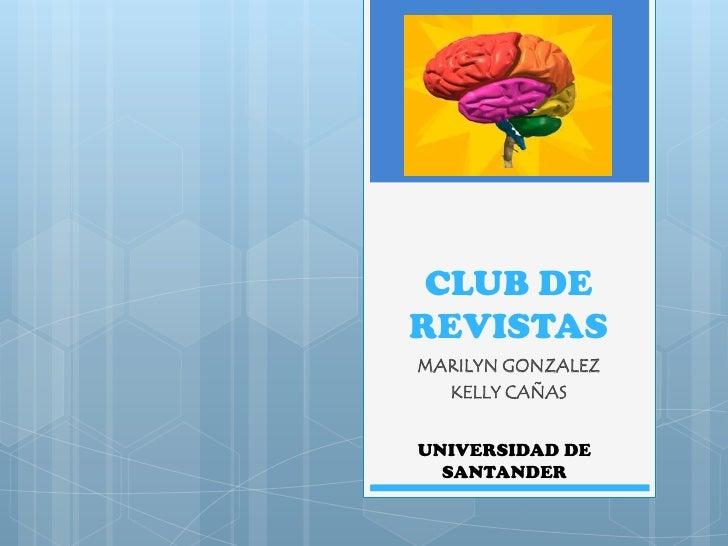 CLUB DE REVISTAS <br />MARILYN GONZALEZ <br />KELLY CAÑAS <br />UNIVERSIDAD DE SANTANDER <br />