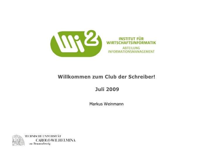 Willkommen zum Club der Schreiber!               Juli 2009             Markus Weinmann