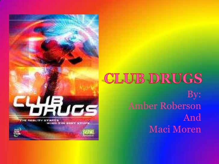 CLUB DRUGS<br />By:<br />Amber Roberson <br />And<br />Maci Moren<br />