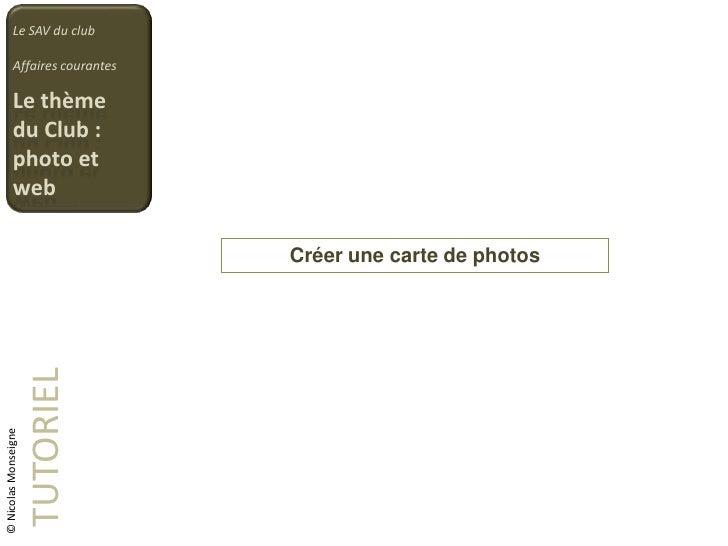 Le SAV du club<br />Affaires courantes<br />Le thème du Club : photo et web<br />Créer une carte de photos<br />TUTORIEL<b...