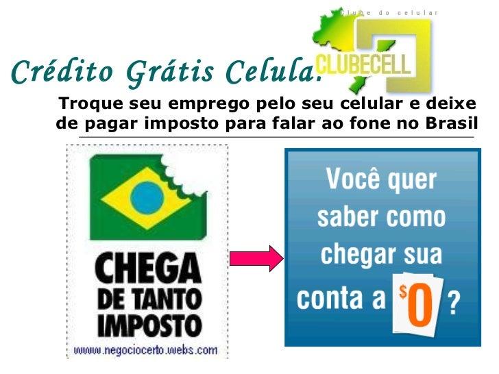 Crédito Grátis Celular Troque seu emprego pelo seu celular e deixe de pagar imposto para falar ao fone no Brasil