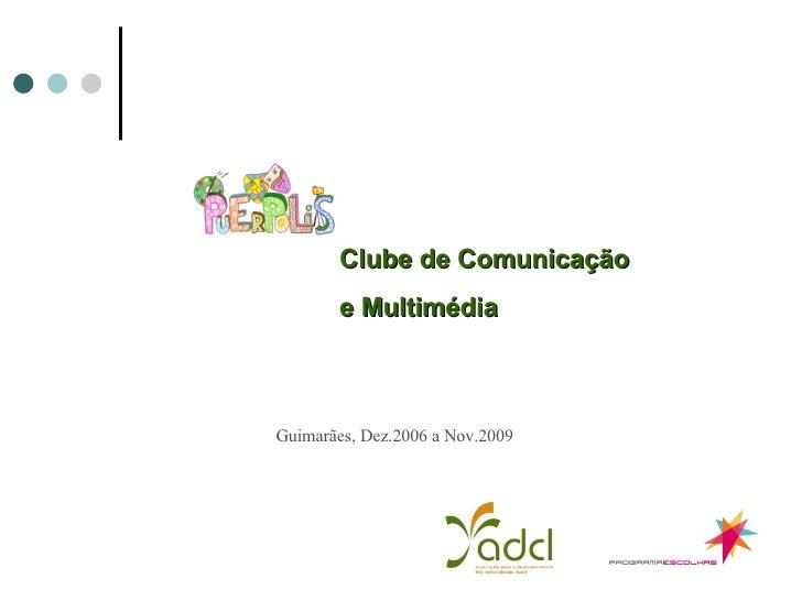 Guimarães, Dez.2006 a Nov.2009 Clube de Comunicação  e Multimédia