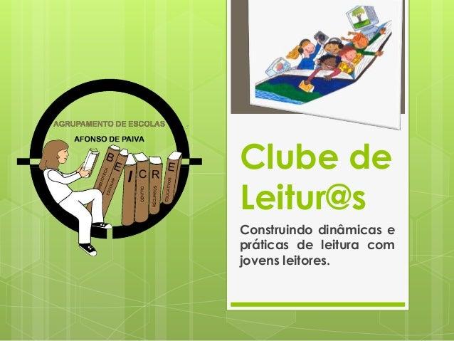 Clube de  Leitur@s  Construindo dinâmicas e  práticas de leitura com  jovens leitores.