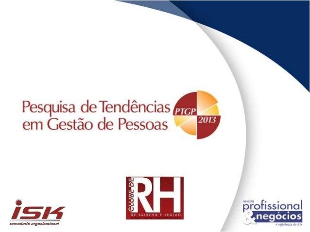 • Esta quarta edição da Pesquisa de Tendências em Gestão de Pessoas para 2013 foi realizada durante os meses de outubro e ...