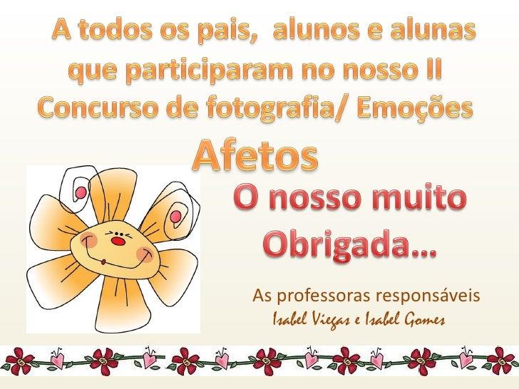 As professoras responsáveis  Isabel Viegas e Isabel Gomes