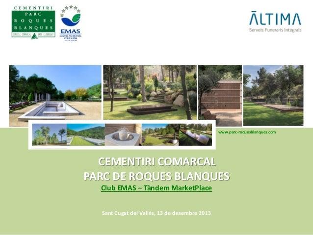 www.parc-roquesblanques.com  CEMENTIRI COMARCAL PARC DE ROQUES BLANQUES Club EMAS – Tàndem MarketPlace Sant Cugat del Vall...