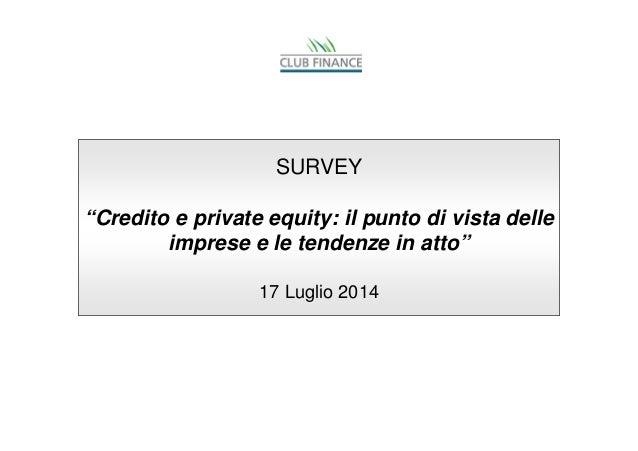 """: il punto di vista delle SURVEY """"Credito e private equity: il punto di vista delle imprese e le tendenze in atto"""" 17 Lugl..."""
