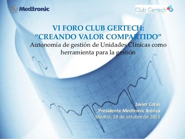 """VI FORO CLUB GERTECH: """"CREANDO VALOR COMPARTIDO"""" Autonomía de gestión de Unidades Clínicas como herramienta para la gestió..."""