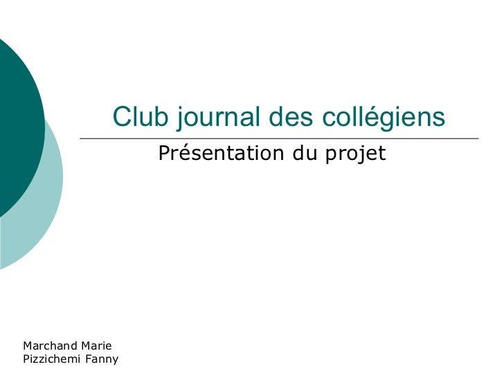 Club journal des collégiens Présentation du projet  Marchand Marie Pizzichemi Fanny