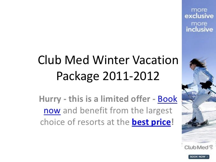 Club Med Winter Vacation   Package 2011-2012Hurry - this is a limited offer - Book now and benefit from the largestchoice ...