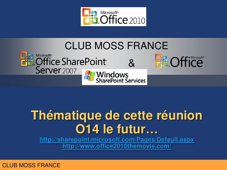 Thématique de cetteréunionO14 le futur…http://sharepoint.microsoft.com/Pages/Default.aspxhttp://www.office2010themovie.com...