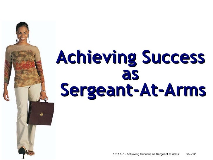 Achieving Success  as  Sergeant-At-Arms 1311A.7 - Achieving Success as Sergeant at Arms SA-V #