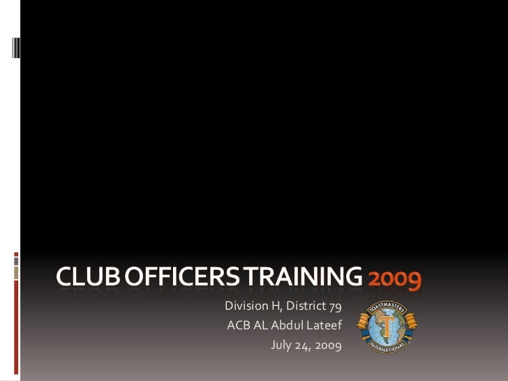 Club officers training 2009<br />Division H, District 79<br />ACB AL Abdul Lateef<br />July 24, 2009<br />