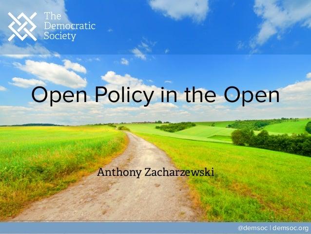 Open Policy in the Open Anthony Zacharzewski @demsoc | demsoc.org