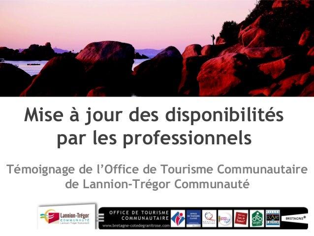 Mise à jour des disponibilités par les professionnels Témoignage de l'Office de Tourisme Communautaire de Lannion-Trégor C...