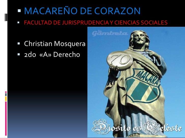  MACAREÑO DE CORAZON FACULTAD DE JURISPRUDENCIA Y CIENCIAS SOCIALES Christian Mosquera 2do «A» Derecho