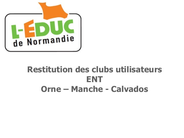 Restitution des clubs utilisateurs ENT Orne – Manche - Calvados