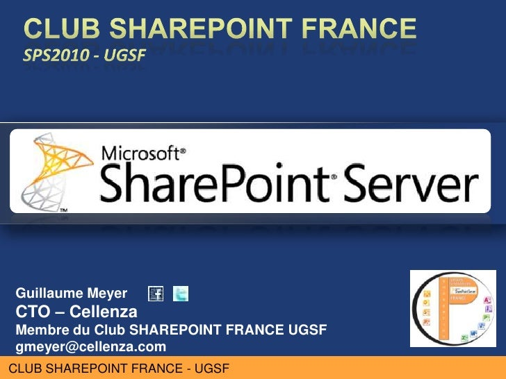 Guillaume MeyerCTO – CellenzaMembre du Club SHAREPOINT FRANCE UGSFgmeyer@cellenza.comCLUB SHAREPOINT FRANCE - UGSF