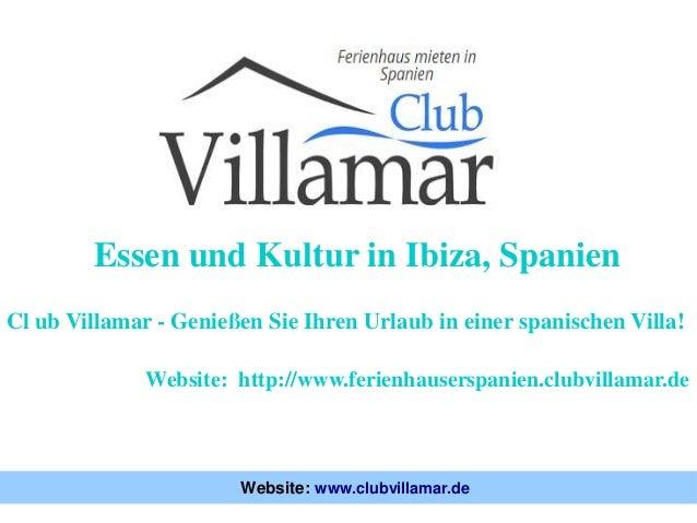 Essen und Kultur in Ibiza, Spanien Website: http://www.ferienhauserspanien.clubvillamar.de Cl ub Villamar - Genießen Sie I...
