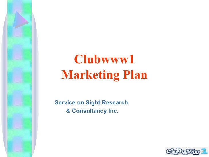 Clubwww1 Marketing Plan Service on Sight Research & Consultancy Inc.