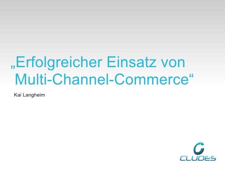 """""""Erfolgreicher Einsatz von Multi-Channel-Commerce""""Kai Langheim"""