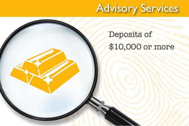Deposits of $10,000 or more Advisory Services