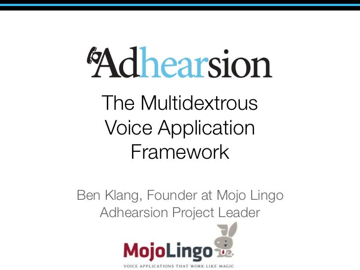 The Multidextrous   Voice Application      FrameworkBen Klang, Founder at Mojo Lingo   Adhearsion Project Leader