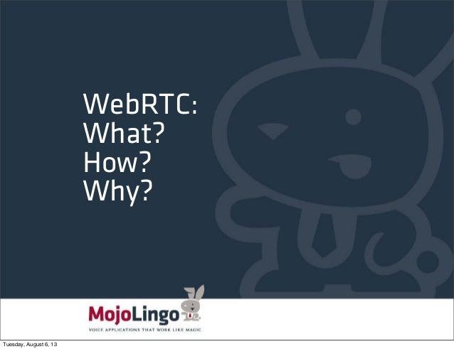WebRTC: What? How? Why? - ClueCon 2013
