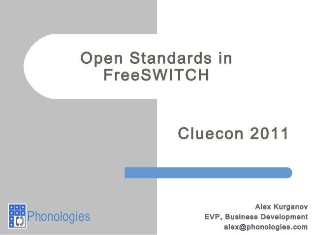 Open Standards inFreeSWITCHAlex KurganovEVP, Business Developmentalex@phonologies.comPhonologiesCluecon 2011