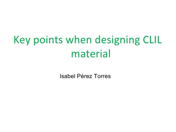 Key points when designing CLIL            material         Isabel Pérez Torres