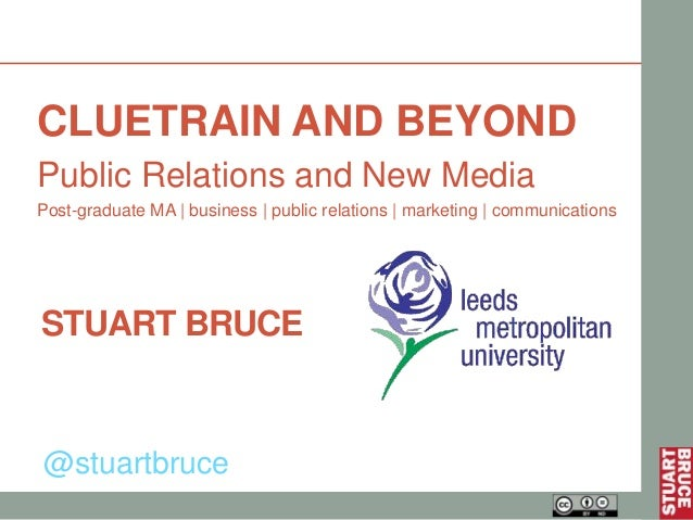 CLUETRAIN AND BEYONDPublic Relations and New MediaPost-graduate MA | business | public relations | marketing | communicati...
