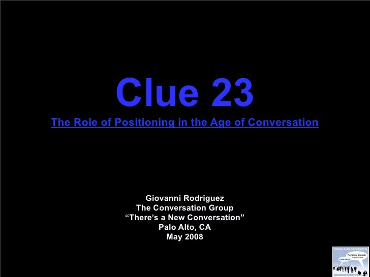 Clue 23 The Role of Positioning in the Age of Conversation                      Giovanni Rodriguez                The Conv...