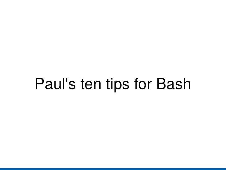 Paul's ten tips for Bash
