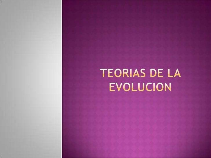TEORIAS DE LA EVOLUCION<br />