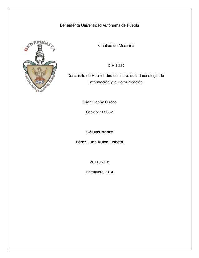 Benemérita Universidad Autónoma de Puebla Facultad de Medicina D.H.T.I.C Desarrollo de Habilidades en el uso de la Tecnolo...