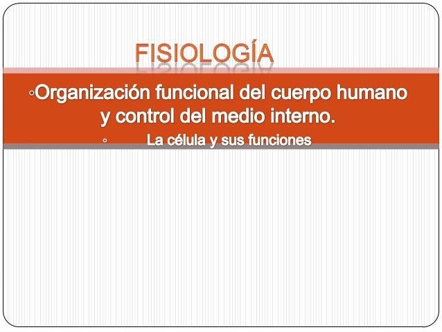 """Fisiología """"Explicar los factores físicos y químicos responsables del origen del desarrollo y progresión de la vida"""" Fisio..."""