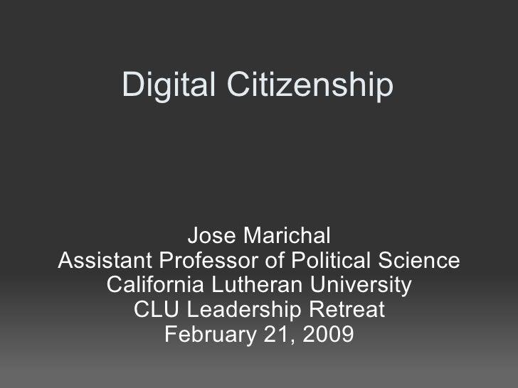 Digital Citizenship Jose Marichal Assistant Professor of Political Science California Lutheran University CLU Leadership R...