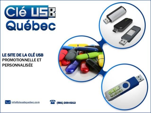 LE SITE DE LA CLÉ USB PROMOTIONNELLE ET PERSONNALISÉE info@cleusbquebec.com (581) 200-0212