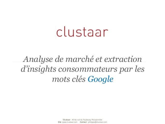 Clustaar-40 bis rue du Faubourg Poissonnière  Site:www.clustaar.com Contact : philippe@clustaar.com  Analyse de marché et ...