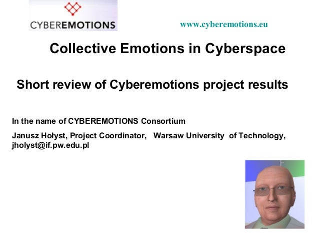 Collective Emotions in Cyberspace Short review of Cyberemotions project results In the name of CYBEREMOTIONS Consortium Ja...
