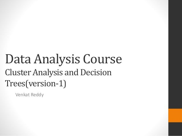 Data Analysis CourseCluster Analysis and DecisionTrees(version-1)  Venkat Reddy