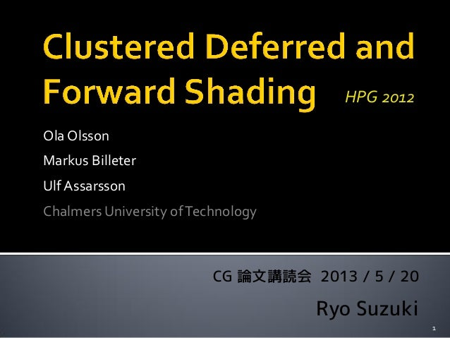 Ola OlssonMarkus BilleterUlf AssarssonChalmers University ofTechnology1CG 論文講読会 2013 / 5 / 20Ryo SuzukiHPG 2012