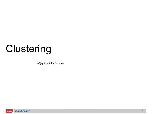 Clustering                -Vijay Amrit Raj Sharma Scandihealth                             1