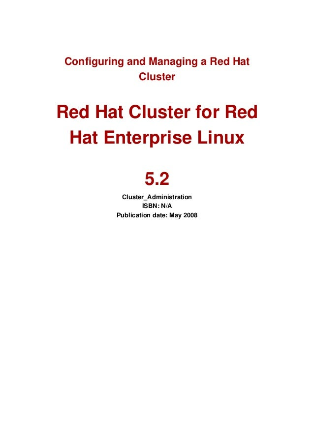 Configuring and Managing a Red Hat              ClusterRed Hat Cluster for Red Hat Enterprise Linux                 5.2   ...