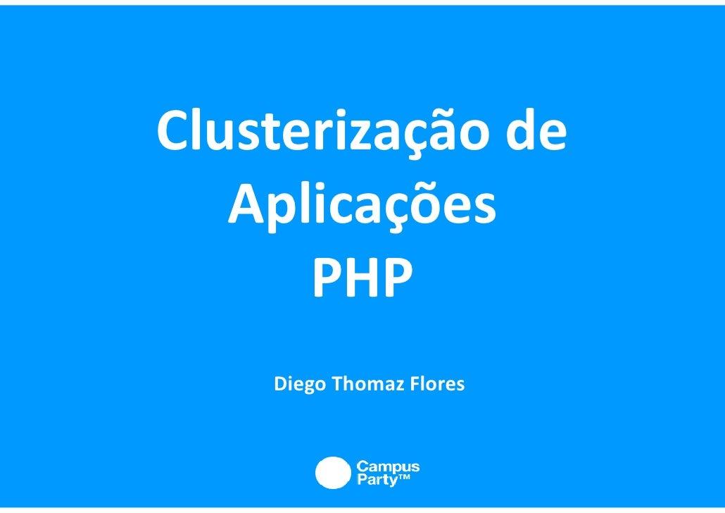 Clusterização de    Aplicações       PHP     Diego Thomaz Flores