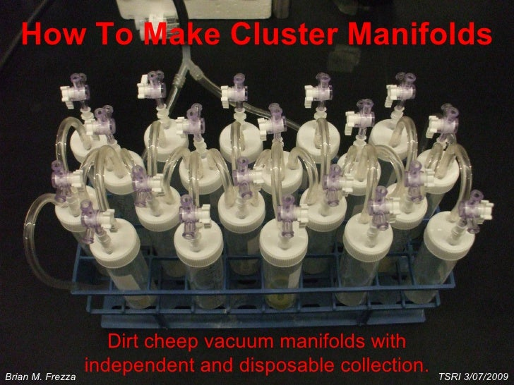 How To Make Cluster Manifolds Dirt cheep vacuum manifolds with independent and disposable collection. TSRI 3/07/2009  Bria...