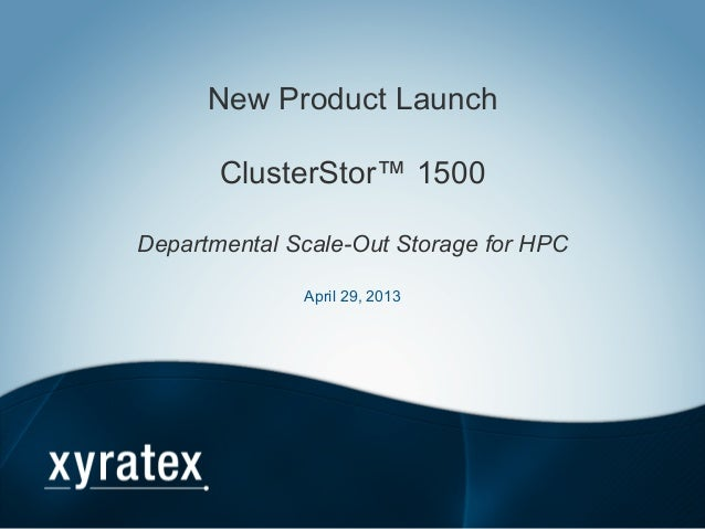 New Product LaunchClusterStor™ 1500Departmental Scale-Out Storage for HPCApril 29, 2013