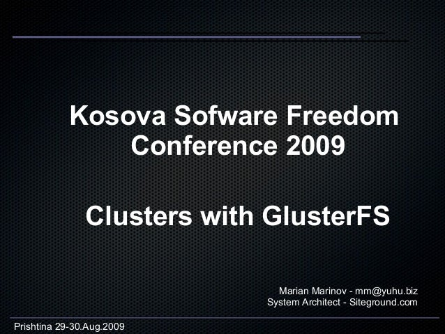 Kosova Sofware Freedom               Conference 2009               Clusters with GlusterFS                              Ma...